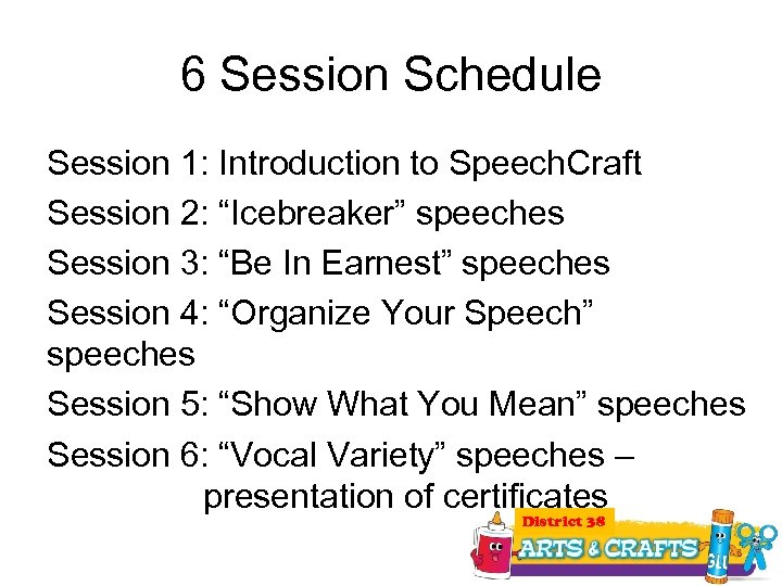 """6 Session Schedule Session 1: Introduction to Speech. Craft Session 2: """"Icebreaker"""" speeches Session"""