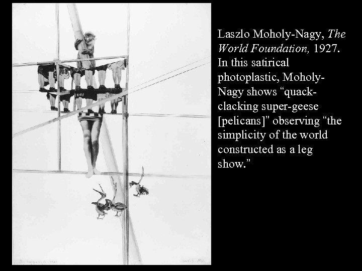 16 -11 Laszlo Moholy-Nagy, The World Foundation, 1927. In this satirical photoplastic, Moholy. Nagy