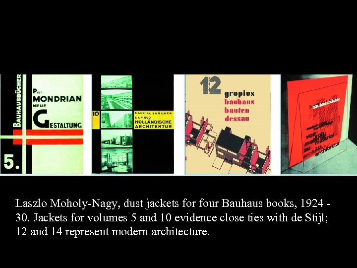 16 -17 Laszlo Moholy-Nagy, dust jackets for four Bauhaus books, 1924 30. Jackets for