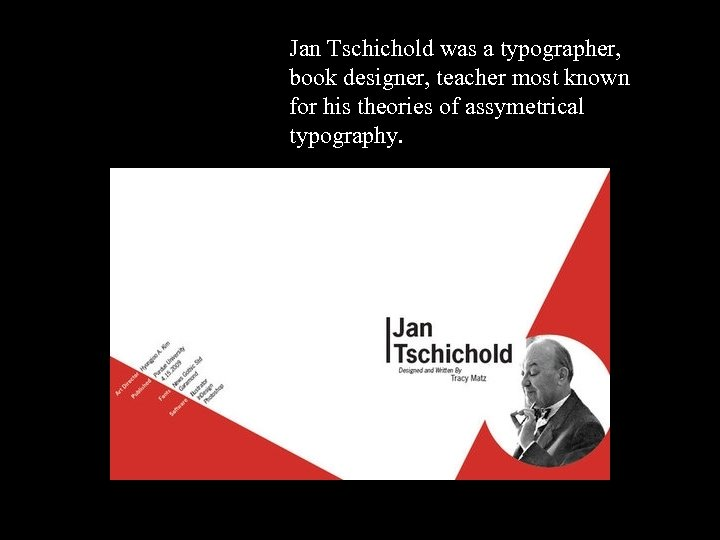 Jan Tschichold was a typographer, book designer, teacher most known for his theories of