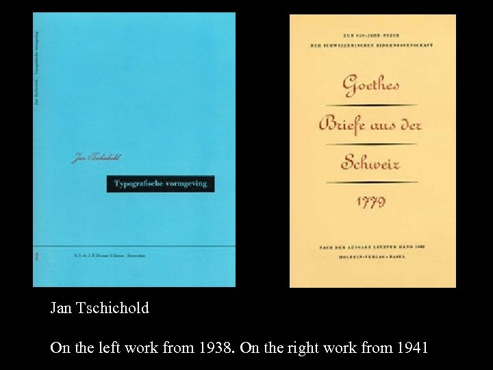 16 -17 Jan Tschichold On the left work from 1938. On the right work