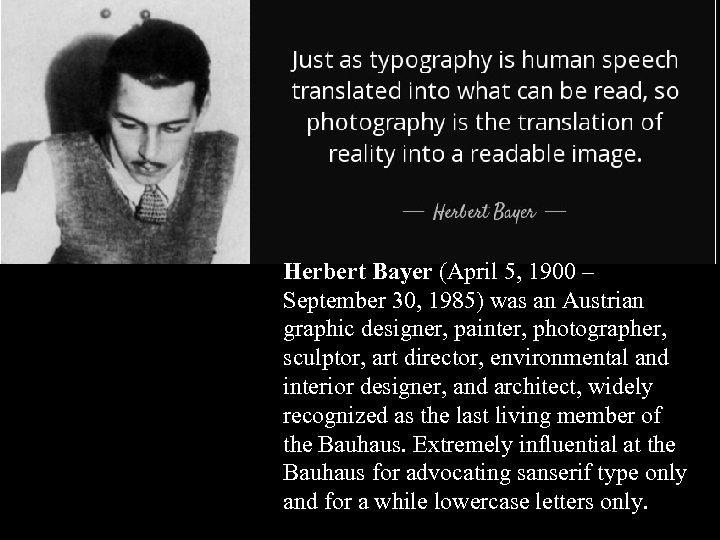 16 -17 Herbert Bayer (April 5, 1900 – September 30, 1985) was an Austrian