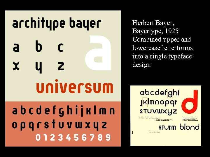 16 -17 Herbert Bayer, Bayertype, 1925 Combined upper and lowercase letterforms into a single