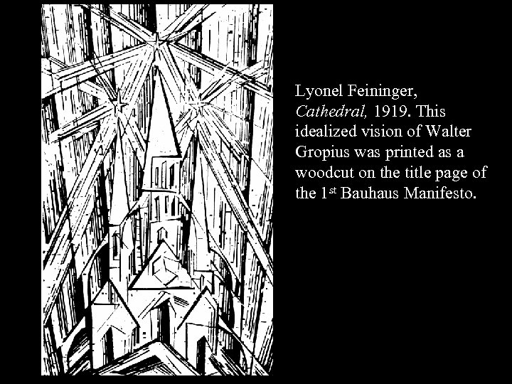 16 -01 Lyonel Feininger, Cathedral, 1919. This idealized vision of Walter Gropius was printed