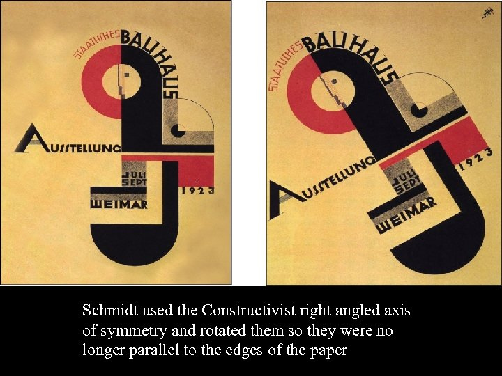 16 -17 Schmidt used the Constructivist right angled axis of symmetry and rotated them