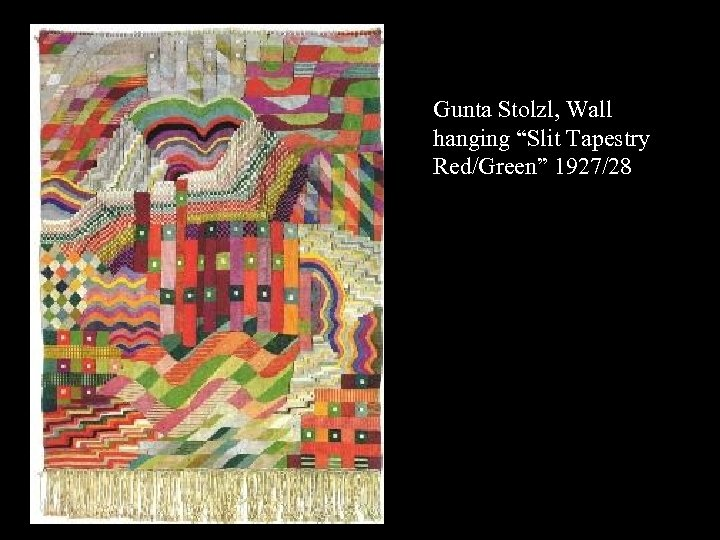 "16 -17 Gunta Stolzl, Wall hanging ""Slit Tapestry Red/Green"" 1927/28"