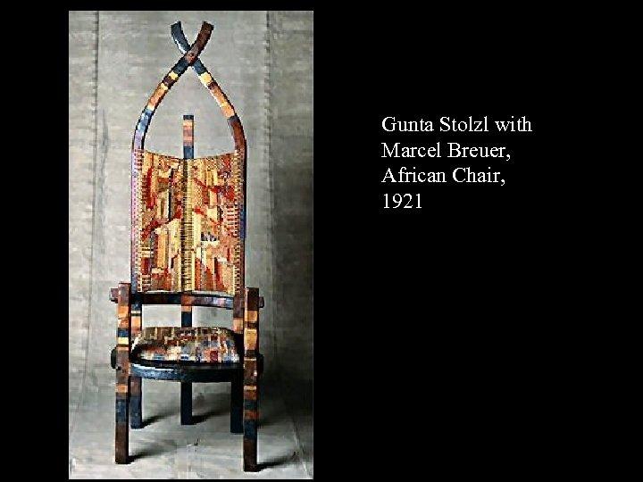 16 -17 Gunta Stolzl with Marcel Breuer, African Chair, 1921