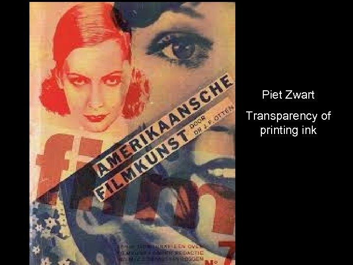 Piet Zwart Transparency of printing ink