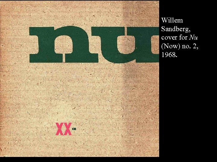 16 -60 Willem Sandberg, cover for Nu (Now) no. 2, 1968.
