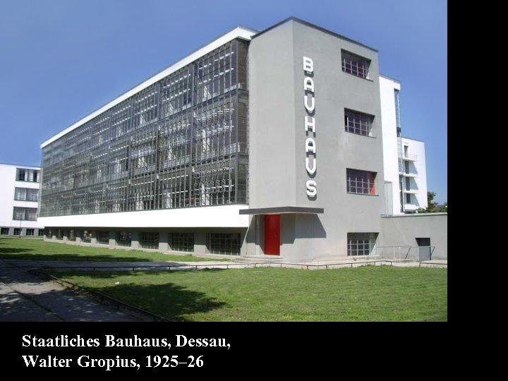 16 -01 Staatliches Bauhaus, Dessau, Walter Gropius, 1925– 26