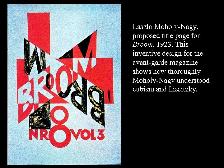 16 -07 Laszlo Moholy-Nagy, proposed title page for Broom, 1923. This inventive design for