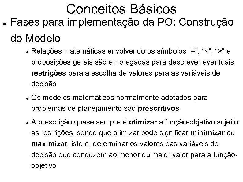 Conceitos Básicos Fases para implementação da PO: Construção do Modelo Relações matemáticas envolvendo os