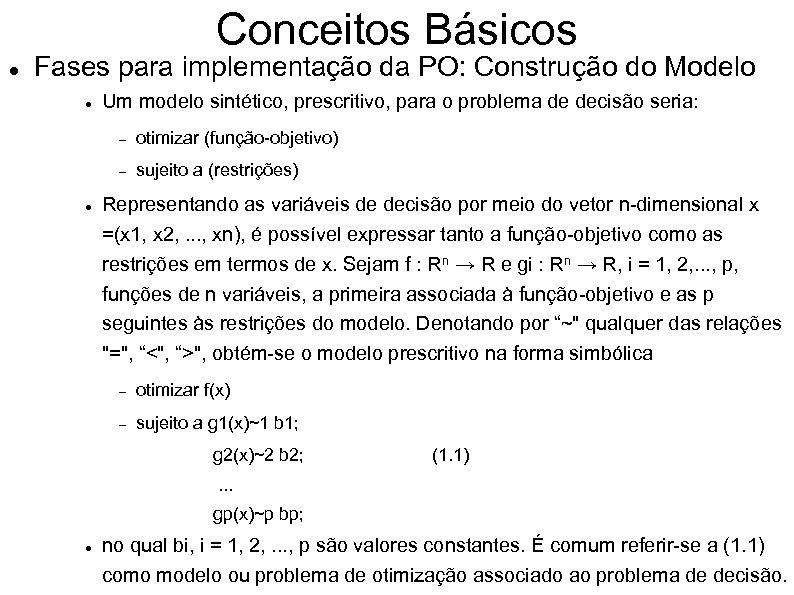 Conceitos Básicos Fases para implementação da PO: Construção do Modelo Um modelo sintético, prescritivo,