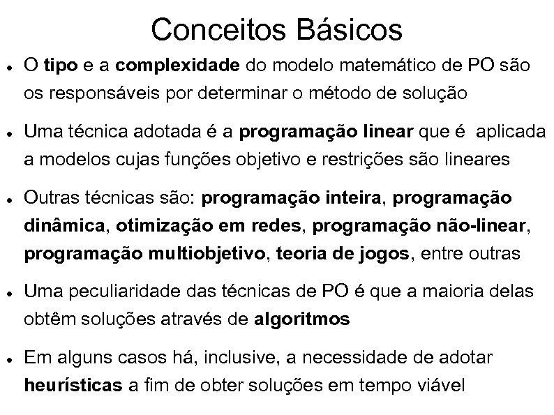 Conceitos Básicos O tipo e a complexidade do modelo matemático de PO são os