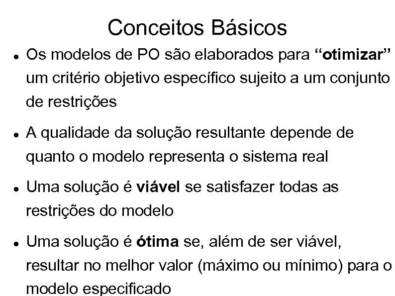 """Conceitos Básicos Os modelos de PO são elaborados para """"otimizar"""" um critério objetivo específico"""