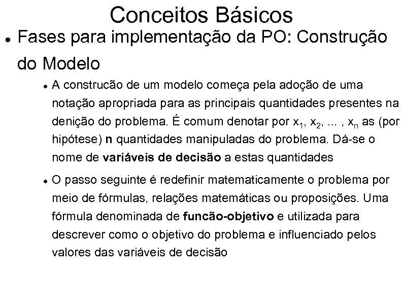 Conceitos Básicos Fases para implementação da PO: Construção do Modelo A construcão de um