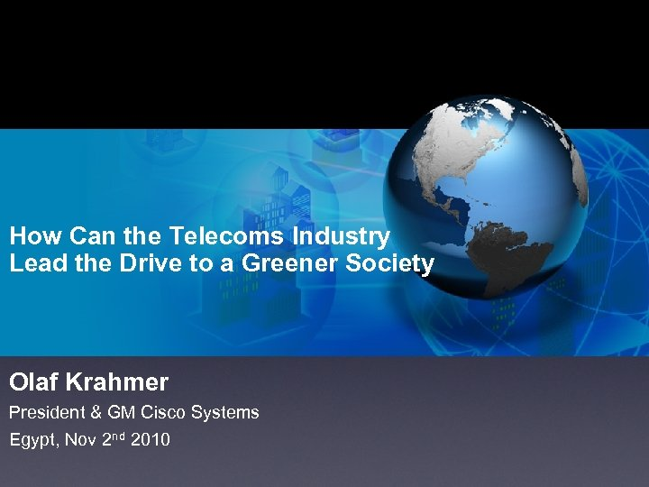 How Can the Telecoms Industry Lead the Drive to a Greener Society Olaf Krahmer