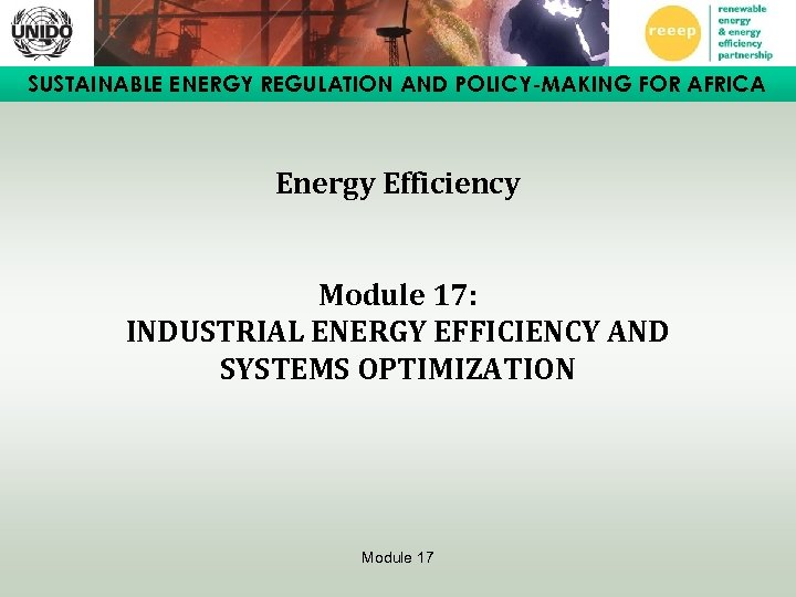 SUSTAINABLE ENERGY REGULATION AND POLICY-MAKING FOR AFRICA Energy Efficiency Module 17: INDUSTRIAL ENERGY EFFICIENCY