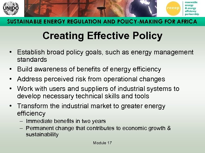SUSTAINABLE ENERGY REGULATION AND POLICY-MAKING FOR AFRICA Creating Effective Policy • Establish broad policy