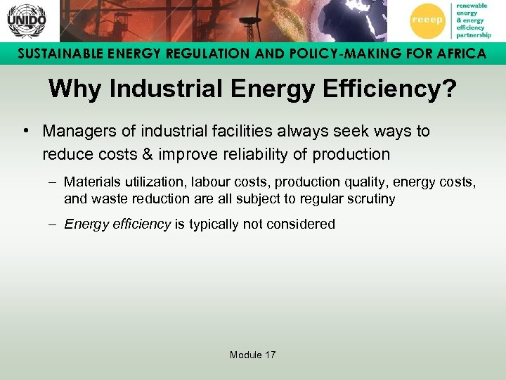 SUSTAINABLE ENERGY REGULATION AND POLICY-MAKING FOR AFRICA Why Industrial Energy Efficiency? • Managers of