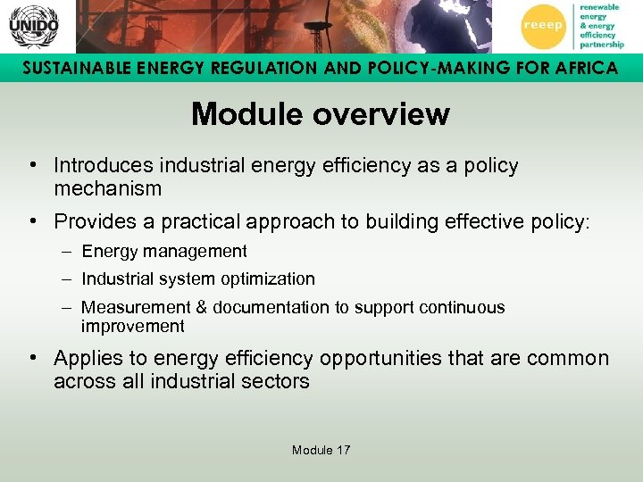 SUSTAINABLE ENERGY REGULATION AND POLICY-MAKING FOR AFRICA Module overview • Introduces industrial energy efficiency