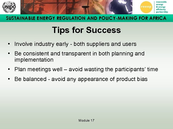 SUSTAINABLE ENERGY REGULATION AND POLICY-MAKING FOR AFRICA Tips for Success • Involve industry early