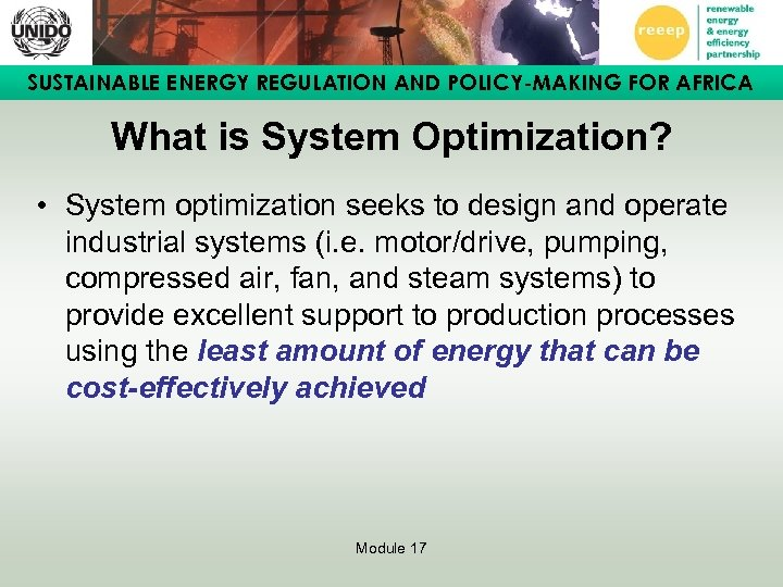 SUSTAINABLE ENERGY REGULATION AND POLICY-MAKING FOR AFRICA What is System Optimization? • System optimization