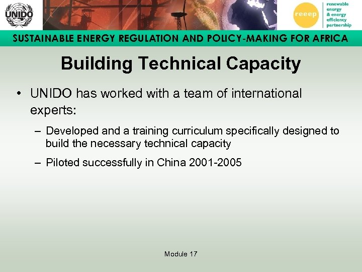 SUSTAINABLE ENERGY REGULATION AND POLICY-MAKING FOR AFRICA Building Technical Capacity • UNIDO has worked