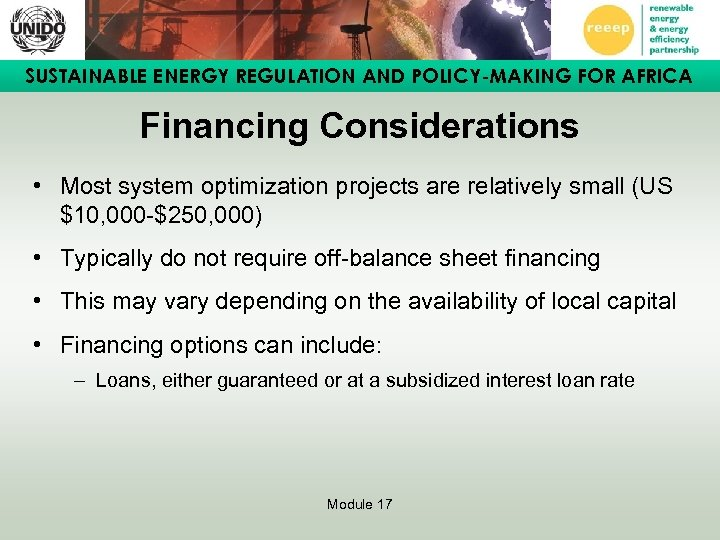 SUSTAINABLE ENERGY REGULATION AND POLICY-MAKING FOR AFRICA Financing Considerations • Most system optimization projects