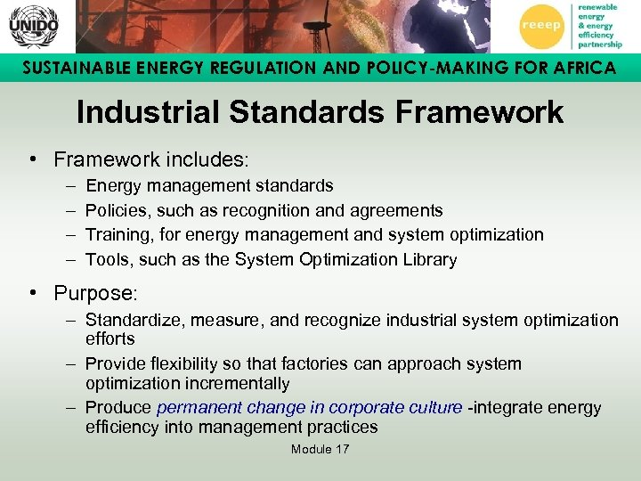 SUSTAINABLE ENERGY REGULATION AND POLICY-MAKING FOR AFRICA Industrial Standards Framework • Framework includes: –