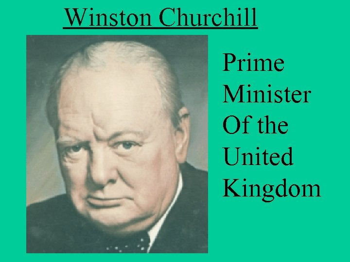 Winston Churchill Prime Minister Of the United Kingdom