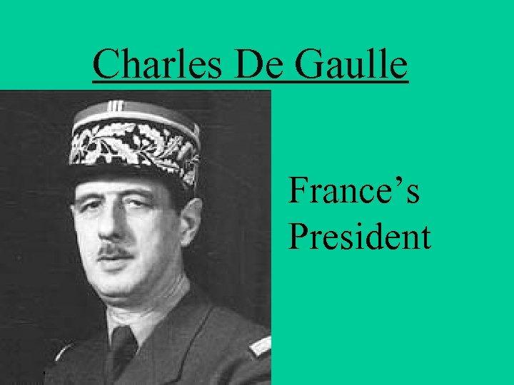 Charles De Gaulle France's President