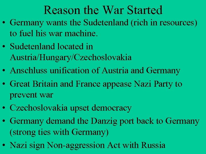 Reason the War Started • Germany wants the Sudetenland (rich in resources) to fuel