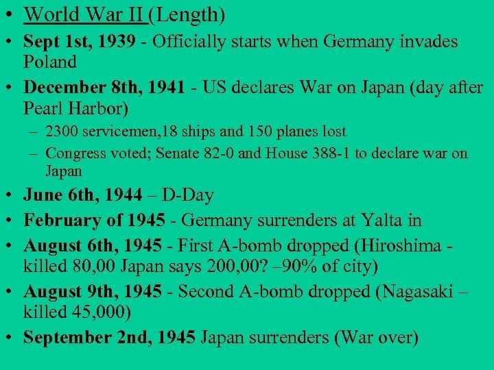 • World War II (Length) • Sept 1 st, 1939 - Officially starts