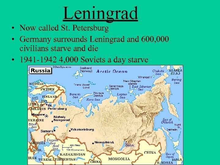 Leningrad • Now called St. Petersburg • Germany surrounds Leningrad and 600, 000 civilians