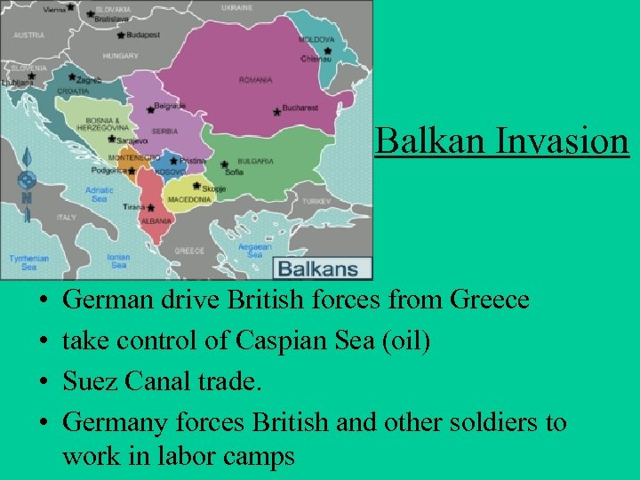 Balkan Invasion • • German drive British forces from Greece take control of Caspian