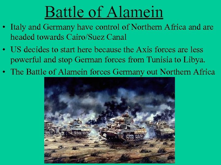 Battle of Alamein • Italy and Germany have control of Northern Africa and are