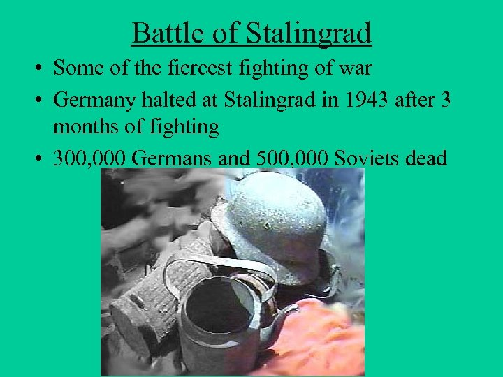 Battle of Stalingrad • Some of the fiercest fighting of war • Germany halted