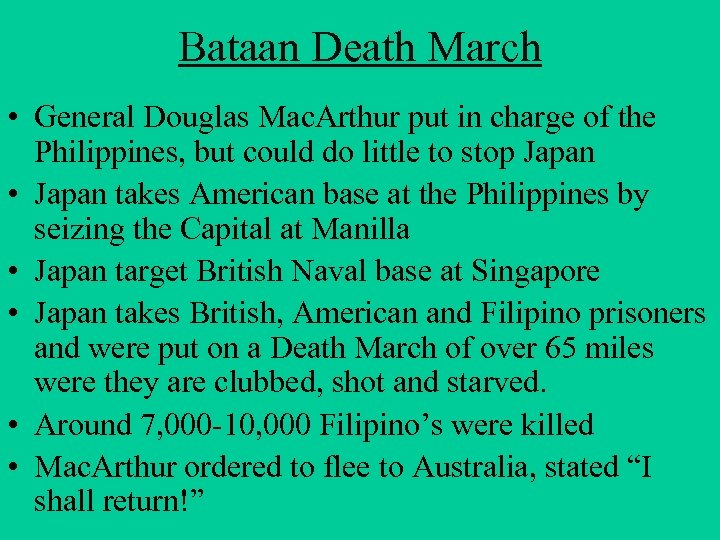 Bataan Death March • General Douglas Mac. Arthur put in charge of the Philippines,