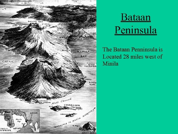 Bataan Peninsula The Bataan Penninsula is Located 28 miles west of Minila