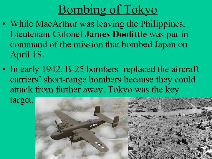 Bombing of Tokyo • While Mac. Arthur was leaving the Philippines, Lieutenant Colonel James
