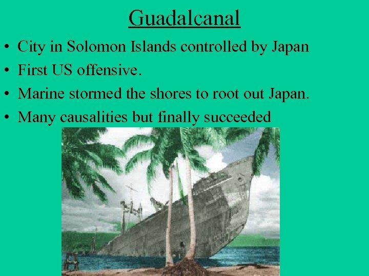 Guadalcanal • • City in Solomon Islands controlled by Japan First US offensive. Marine
