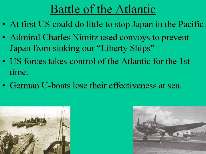 Battle of the Atlantic • At first US could do little to stop Japan
