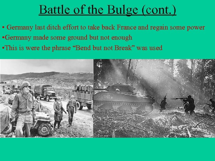 Battle of the Bulge (cont. ) • Germany last ditch effort to take back