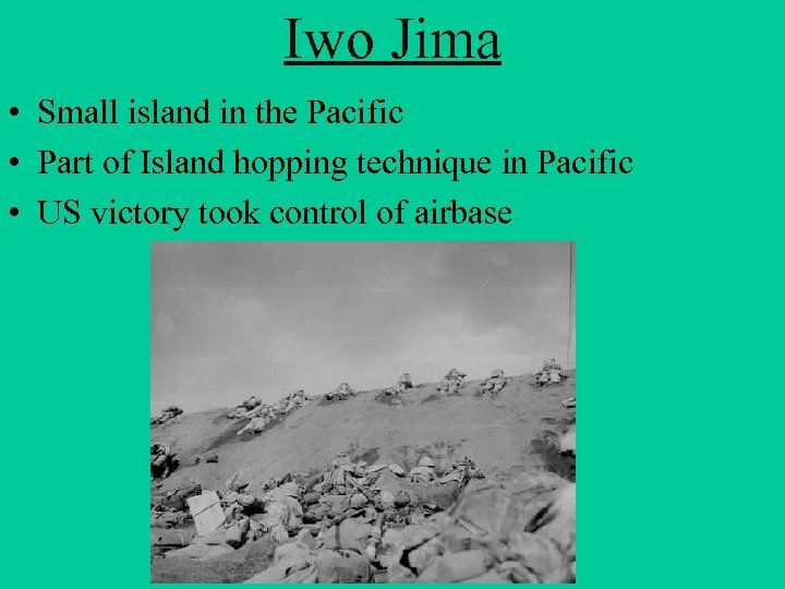 Iwo Jima • Small island in the Pacific • Part of Island hopping technique