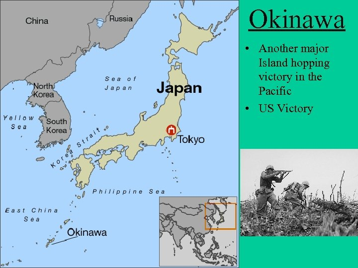 Okinawa • Another major Island hopping victory in the Pacific • US Victory
