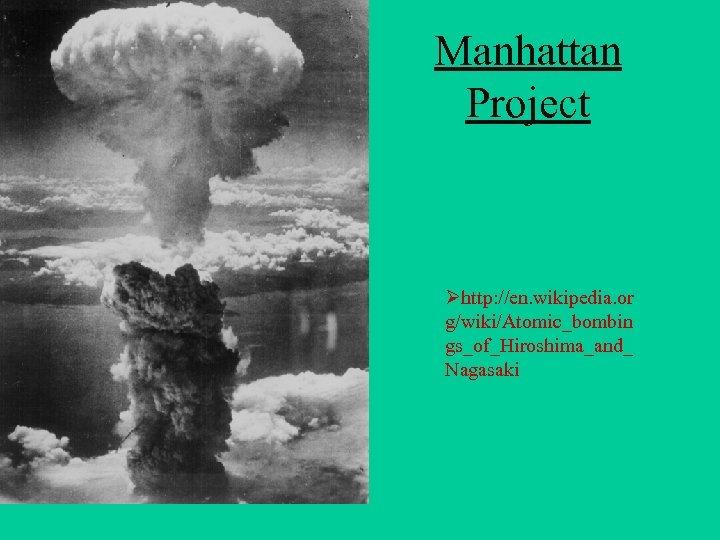 Manhattan Project Øhttp: //en. wikipedia. or g/wiki/Atomic_bombin gs_of_Hiroshima_and_ Nagasaki