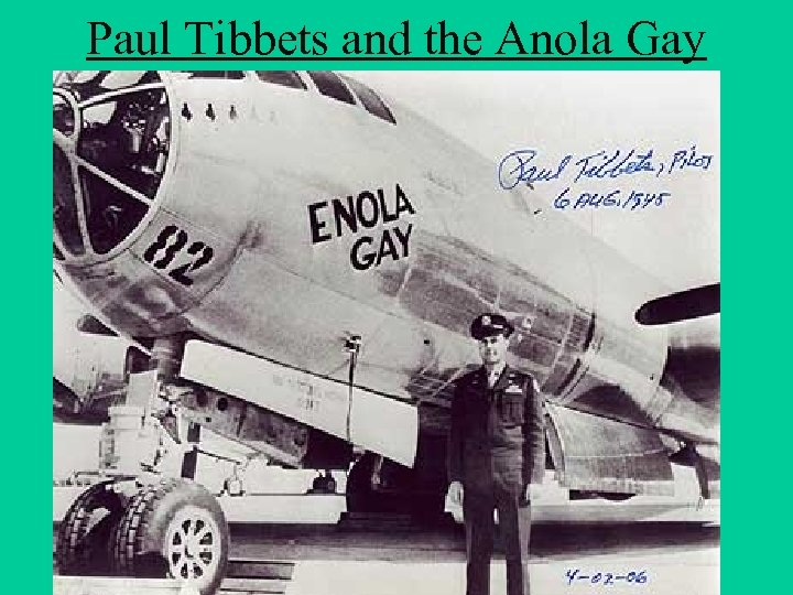Paul Tibbets and the Anola Gay