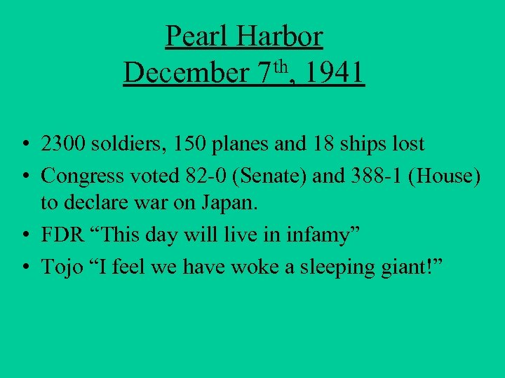 Pearl Harbor December 7 th, 1941 • 2300 soldiers, 150 planes and 18 ships