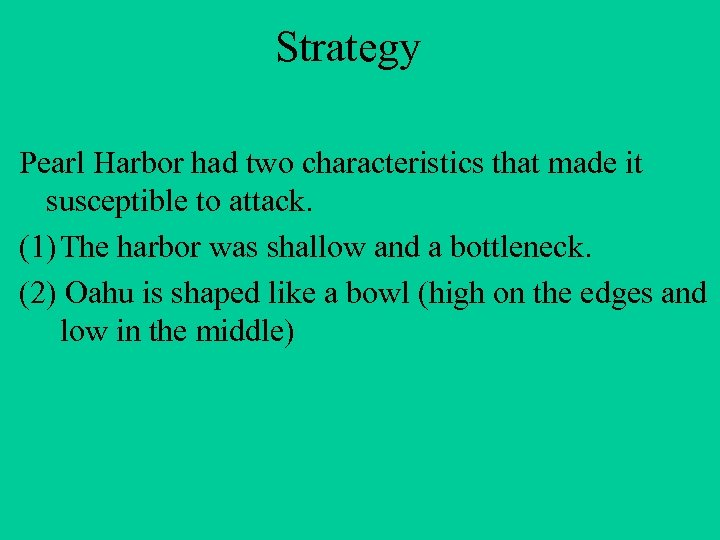 Strategy Pearl Harbor had two characteristics that made it susceptible to attack. (1) The